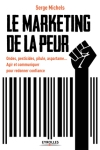 Le marketing de la peur - Edition Eyrolles 2014 - Serge Michels